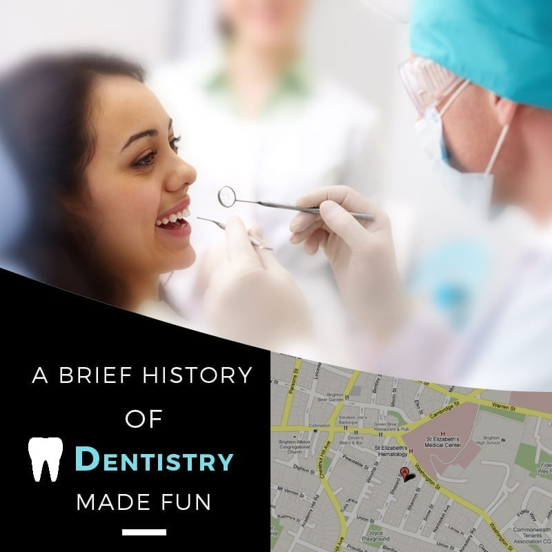 A Brief History Of Dentistry Made Fun
