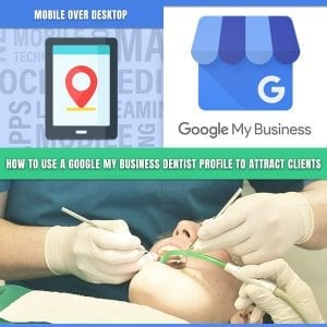 Use A Google My Business Dentist Profile To Attract Clients